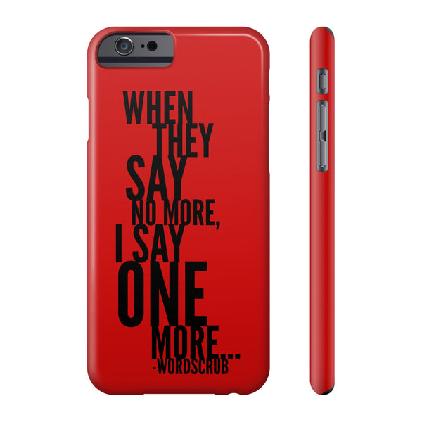 """When they say no more, I say one more"" Phone cases"
