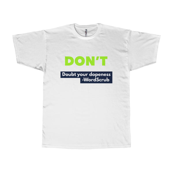 """ Don't doubt your dopeness"" Adult Tee"