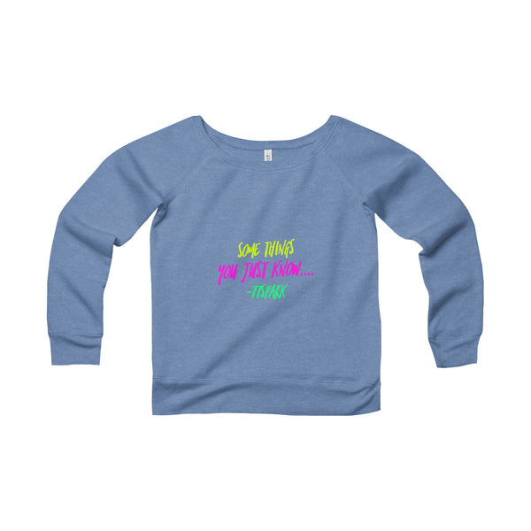 """ Some things you just know"" Women's Sponge Fleece Wide Neck Sweatshirt"