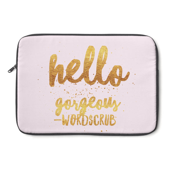 """  Hello Gorgeous "" Laptop Sleeve"