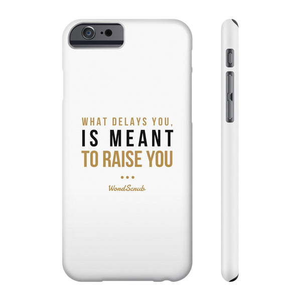 """ What delays you is meant to raise you ""  Phone cases"