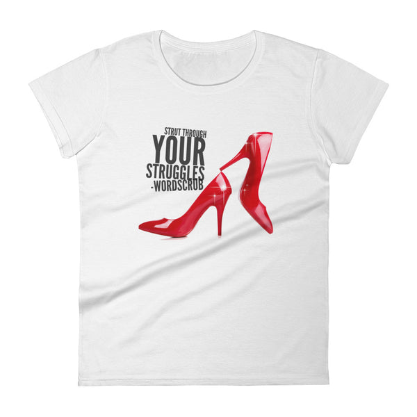 """ Strut through your struggles"" Women's short sleeve t-shirt"