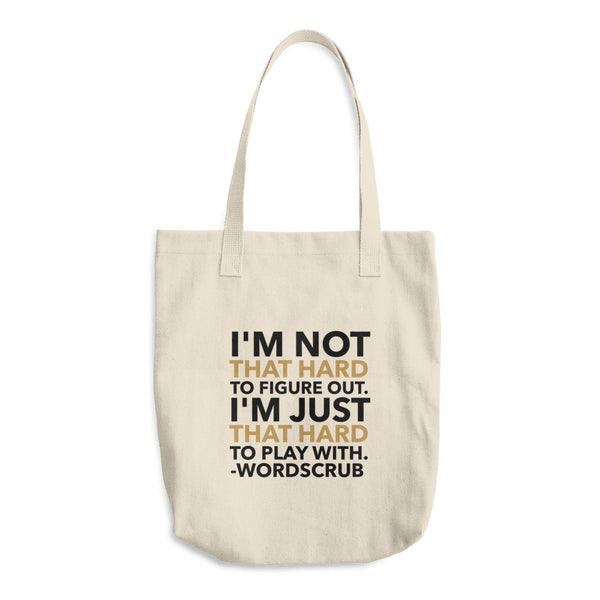 """  I'm not that hard to figure out, I'm just that hard to play with "" Cotton Tote Bag"