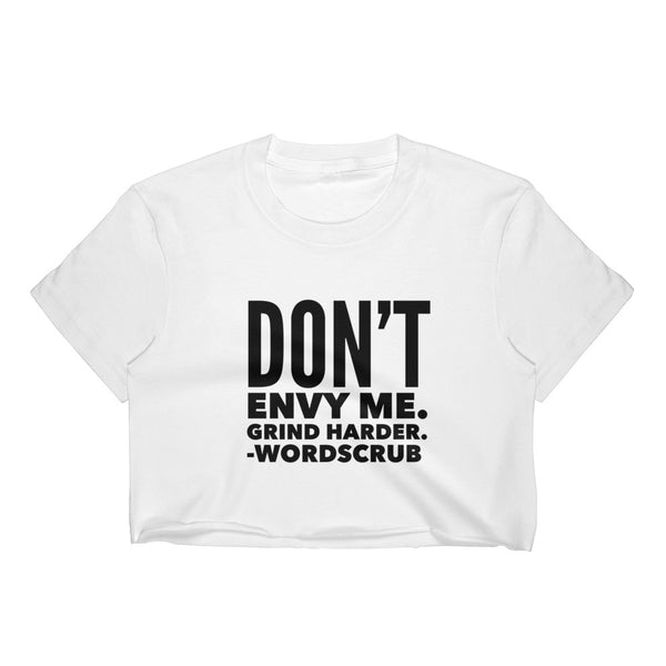 """  don't envy me, grind harder"" Women's Crop Top"