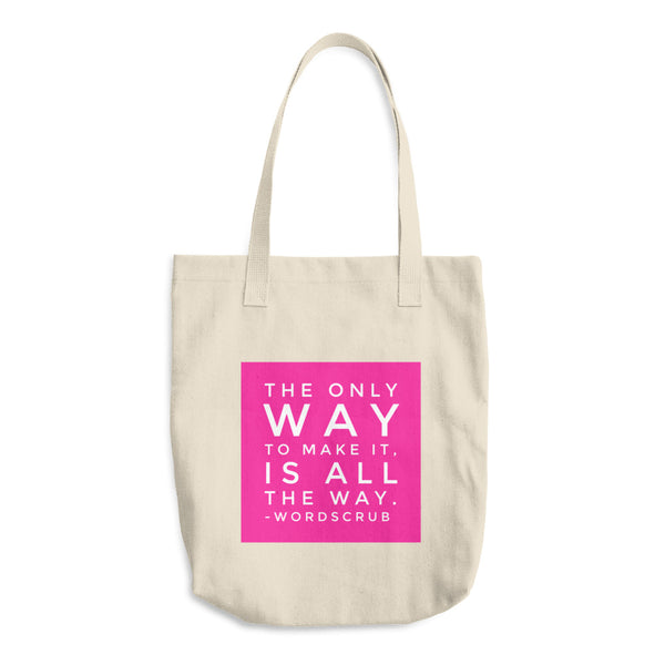 """ The only way to make it, is all the way"" Cotton Tote Bag"