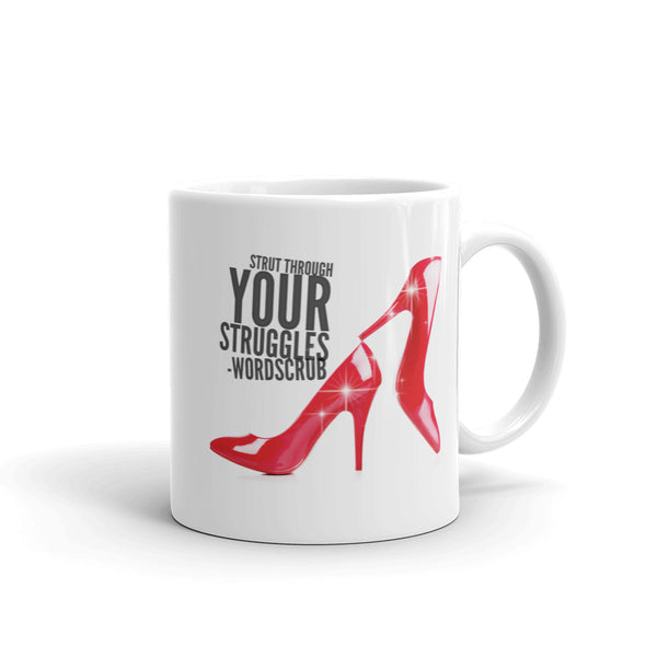 """ Strut through your struggles "" Mug made in the USA"