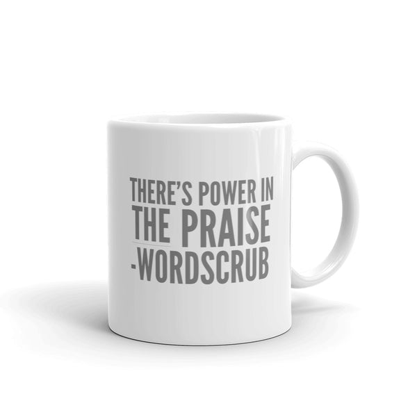 """ There's  Power in the praise "" Mug made in the USA"