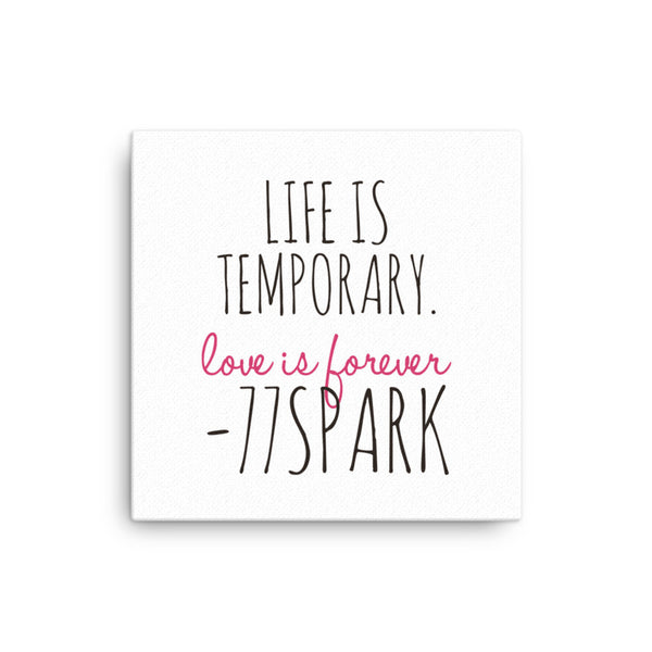 """ Life is temporary, love is forever "" Canvas"