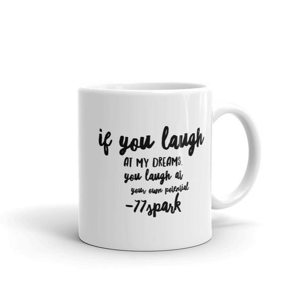 """ If you laugh at my dreams, you laugh at your own potential"" Mug made in the USA"
