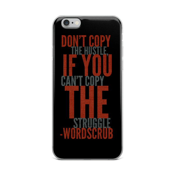 """ Don't copy the hustle, if you can't copy the struggle"" iPhone 5/5s/Se, 6/6s, 6/6s Plus Case"