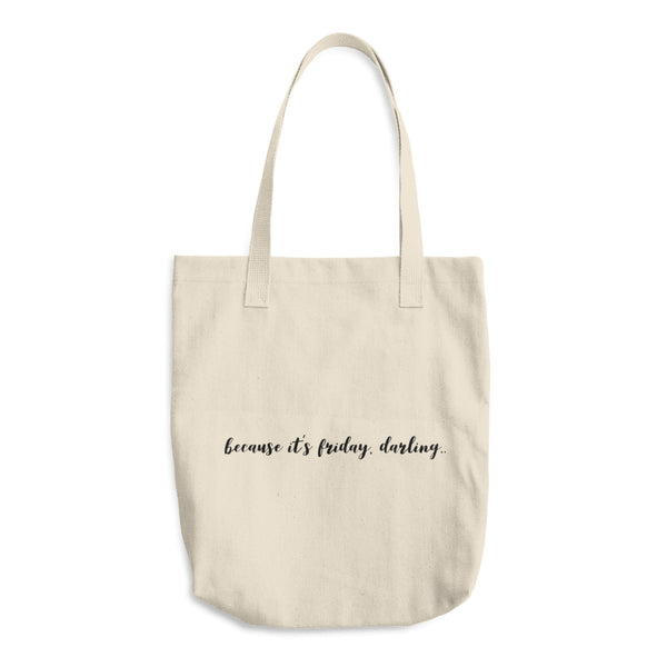 """ Because it's Friday, Darling"" Cotton Tote Bag"