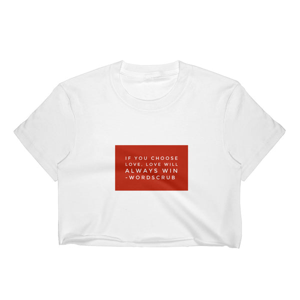 """ If you choose love, love will always win "" Women's Crop Top"