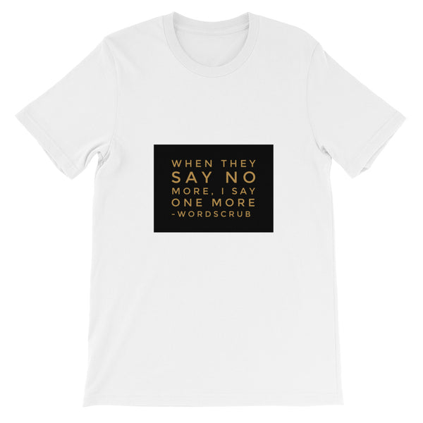 """ When they say no more, I say one more"" Unisex short sleeve t-shirt"