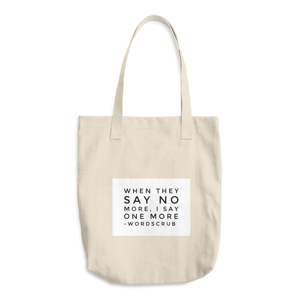 """ When they say no more, I say one more"" Cotton Tote Bag"
