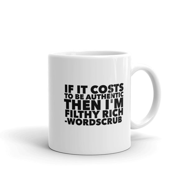 """ If it costs to be  authentic, then I'm filthy rich "" Mug made in the USA"