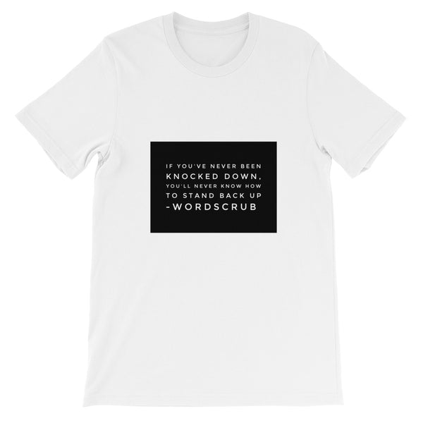 """ If you've never been knocked down, you'll never know how to stand back up"" Unisex short sleeve t-shirt"