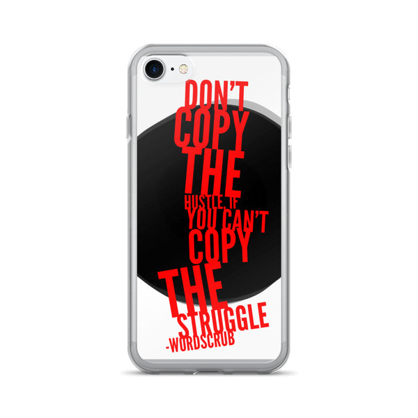 """ Don't copy the hustle, if you can't copy the struggle"" iPhone 7/7 Plus Case"