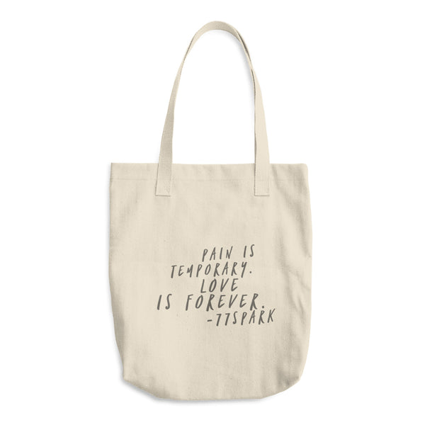 """ Pain is temporary, love is forever"" Cotton Tote Bag"