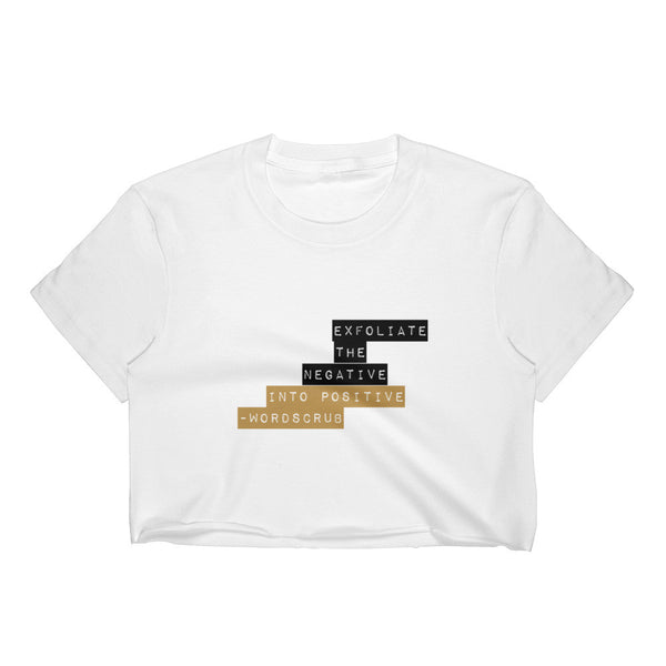 """  Exfoliate the negative into positive "" Women's Crop Top"