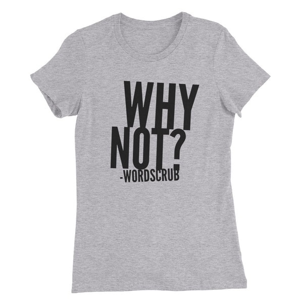 """ Why not?"" Women's Slim Fit T-Shirt"
