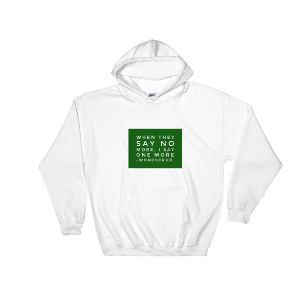 """ When they say no more, I say one more"" Hooded Sweatshirt"