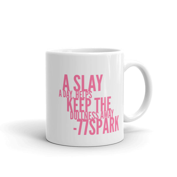 """ A Slay a day helps keep the dullness away "" Mug made in the USA"