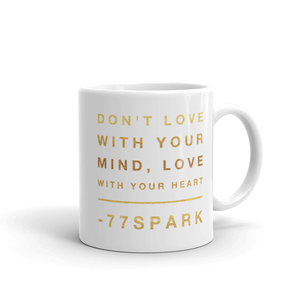 """ Don't love with your mind, love with your heart "" Mug made in the USA"