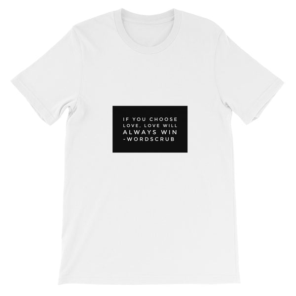 """ If you choose love, love will always win "" Unisex short sleeve t-shirt"