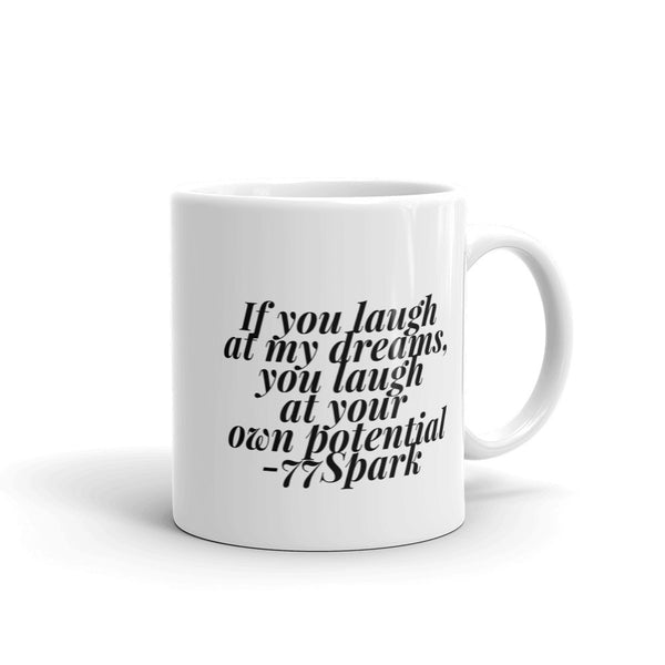 """If you laugh at my dreams, you laugh at your own potential "" Mug made in the USA"