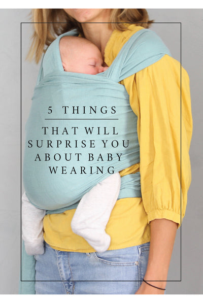 5 THINGS THAT WILL SURPRISE YOU ABOUT BABY WEARING