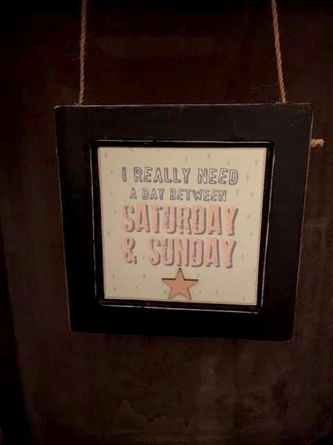 I need a day between Saturday & Sunday plaque