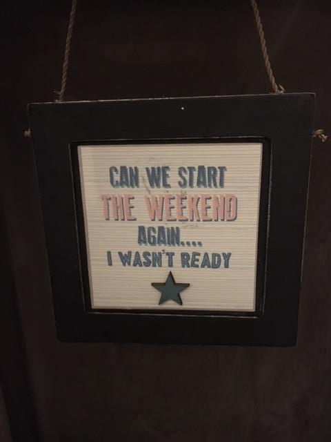 Can we start the weekend again plaque