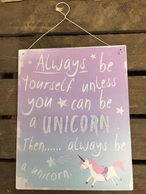 Always be yourself unless you can be a unicorn metal sign