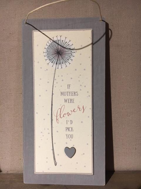 If Mothers were Flowers I'd pick you wooden sign