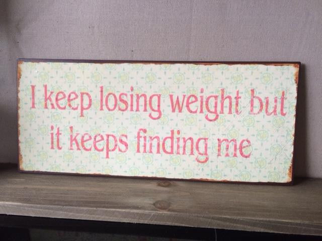 I keep losing weight sign