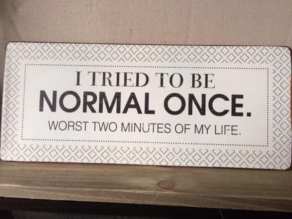 I TRIED TO BE NORMAL ONCE  sign