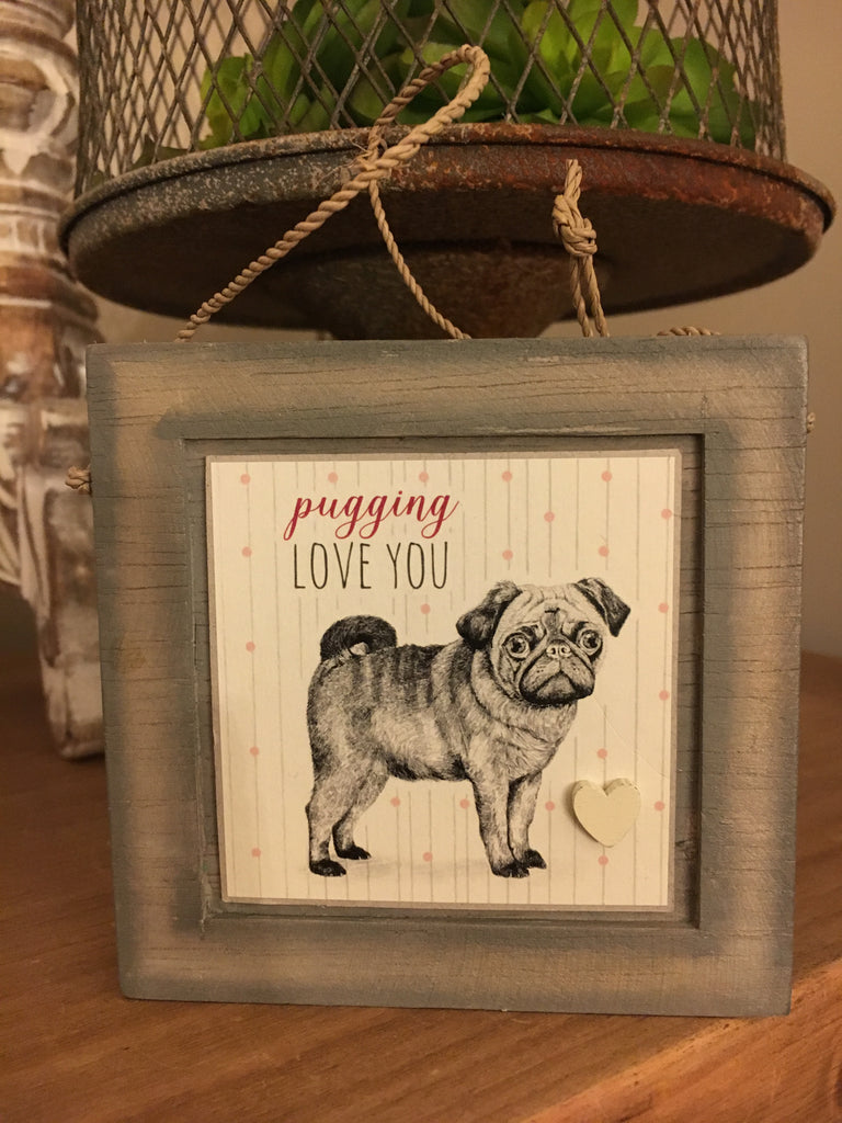 Pugging love you wooden sign