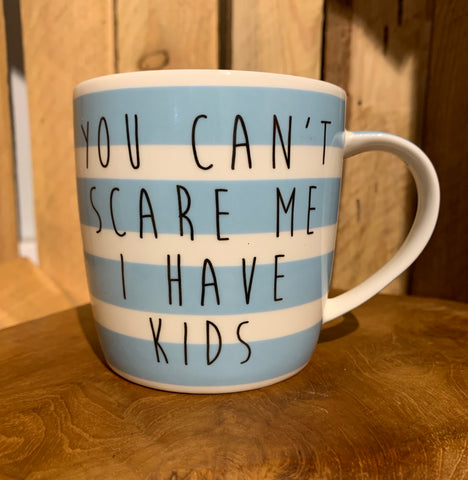 You can't scare me I have kids mug
