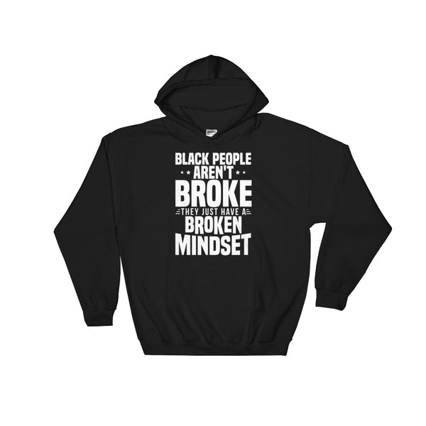 Black People Aren't Broke They Just Have A Broken Mindset Hoodie