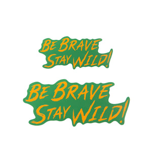 Be Brave Stay Wild Sticker