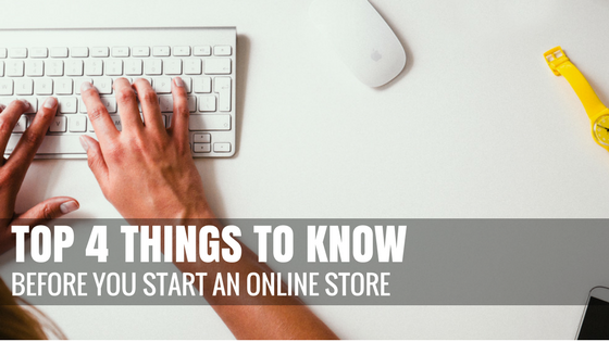 Top 4 Things You Need to Know Before You Start an Online Store