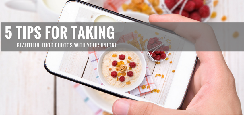 5 Tips For Taking Beautiful Food Photos With Your iPhone