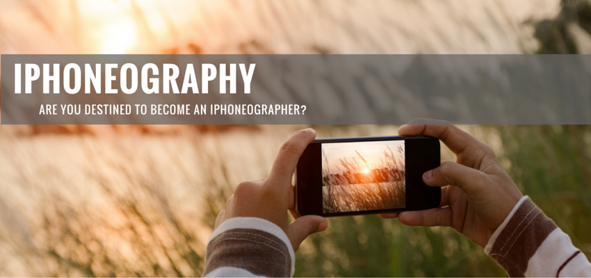 iPhoneography - Are You Destined To Become An iPhoneographer?