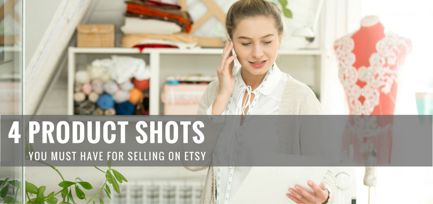 4 Product Shots You Must Have for Selling on Etsy