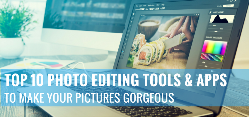 Top 10 Photo Editing Tools & Apps to Make Your Pictures Gorgeous