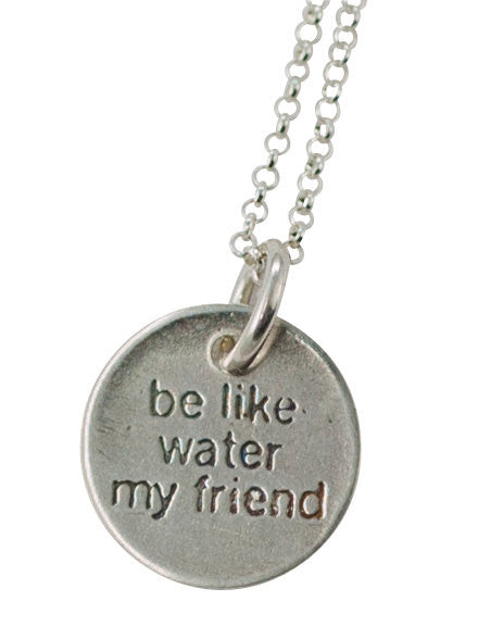 be like water my friend necklace
