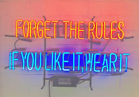 custom neon forget the rules if you like it wear it