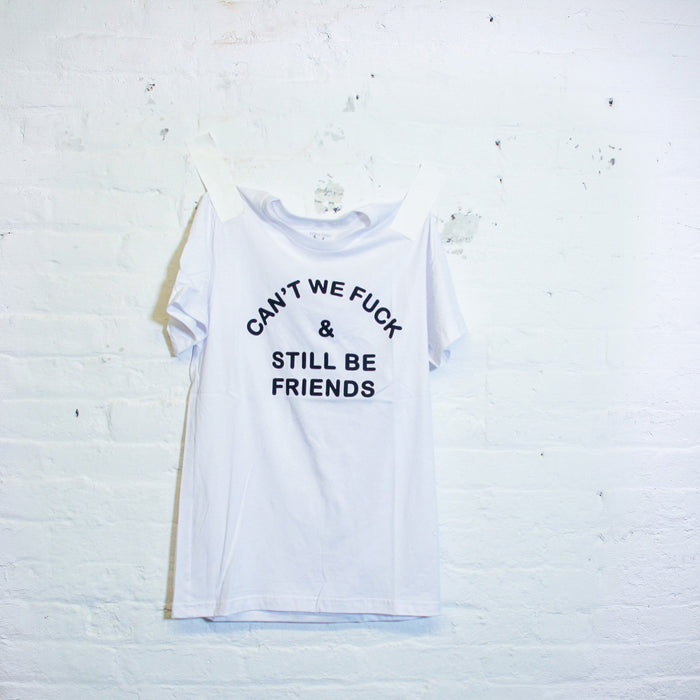 Can't We Fck And Still Be Friends T-Shirt - Fuck Shit Shop