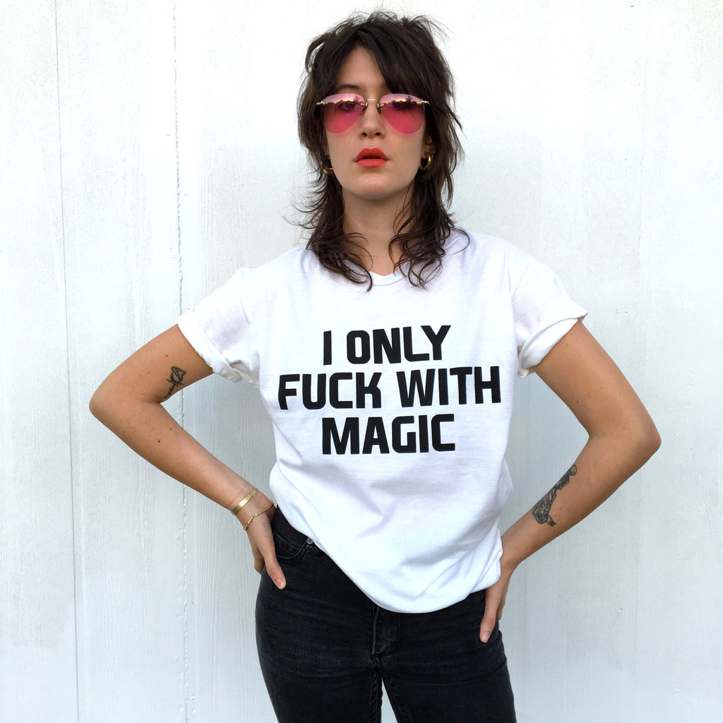 I Only Fuck With Magic T-Shirt - Fuck Shit Shop