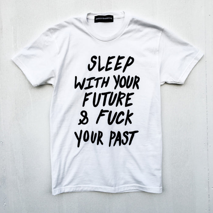 Sleep With Your Future And Fuck Your Past T-Shirt - Fuck Shit Shop